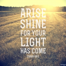 bible-verse-isaiah-60-arise-shine-for-your-light-has-come-and-the-glory-of-the-lord-has-risen-upon-you-2014 (1)